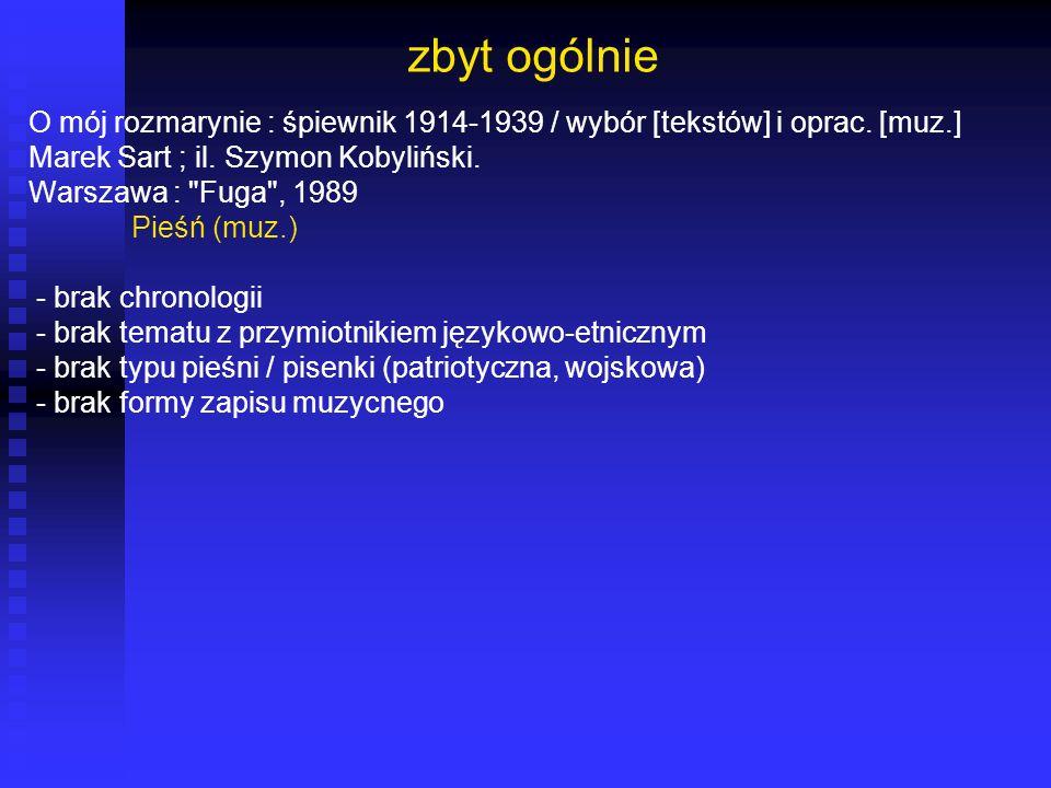 zbyt ogólnie O mój rozmarynie : śpiewnik 1914-1939 / wybór [tekstów] i oprac. [muz.] Marek Sart ; il. Szymon Kobyliński.